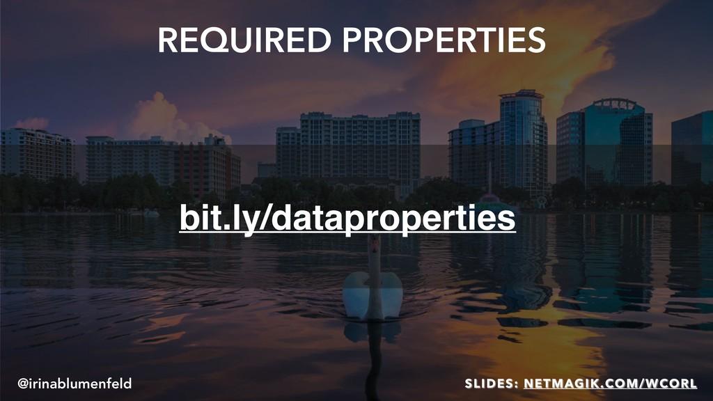 REQUIRED PROPERTIES bit.ly/dataproperties @irin...