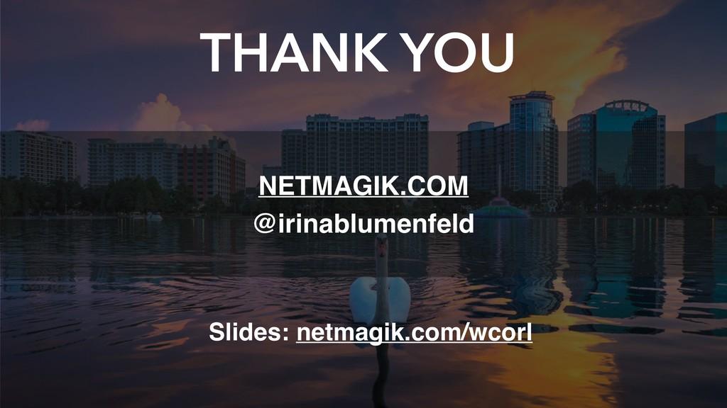 THANK YOU NETMAGIK.COM @irinablumenfeld Slides:...