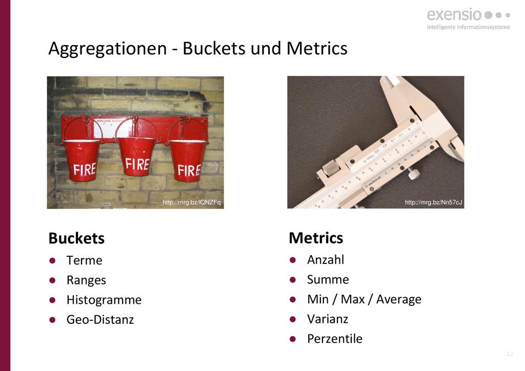 12 Aggregationen - Buckets und Metrics Metrics ...
