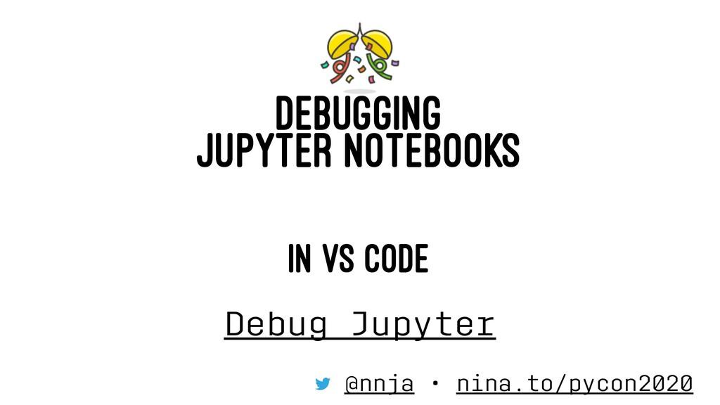 DEBUGGING JUPYTER NOTEBOOKS IN VS CODE Debug Ju...