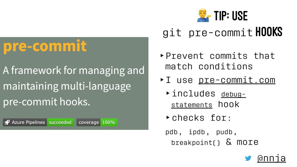 ! TIP: USE git pre-commit HOOKS ‣Prevent commit...