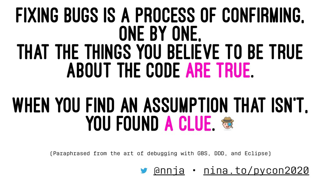 FIXING BUGS IS A PROCESS OF CONFIRMING, ONE BY ...