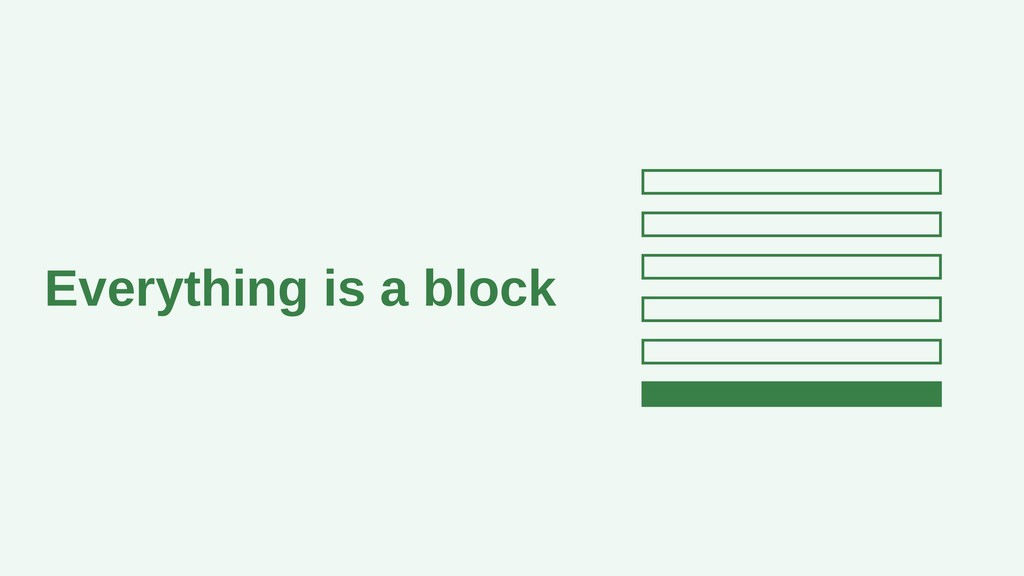 Everything is a block