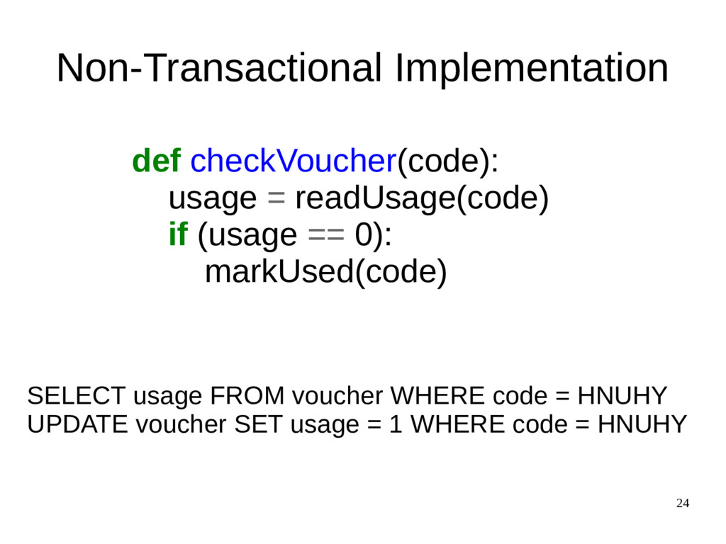 24 Non-Transactional Implementation def checkVo...