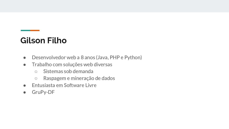 Gilson Filho ● Desenvolvedor web a 8 anos (Java...