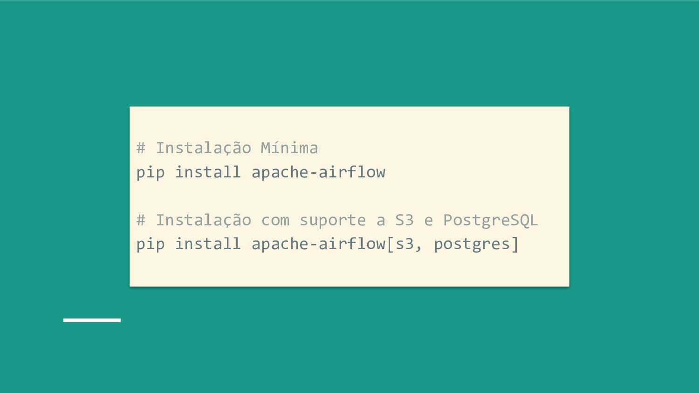 # Instalação Mínima pip install apache-airflow ...