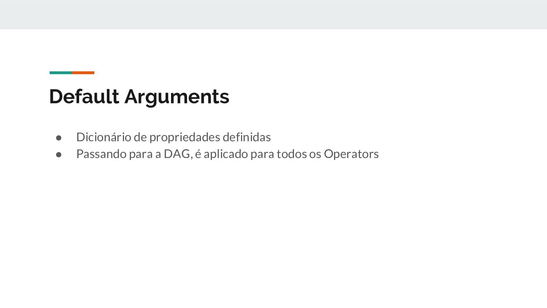 Default Arguments ● Dicionário de propriedades ...