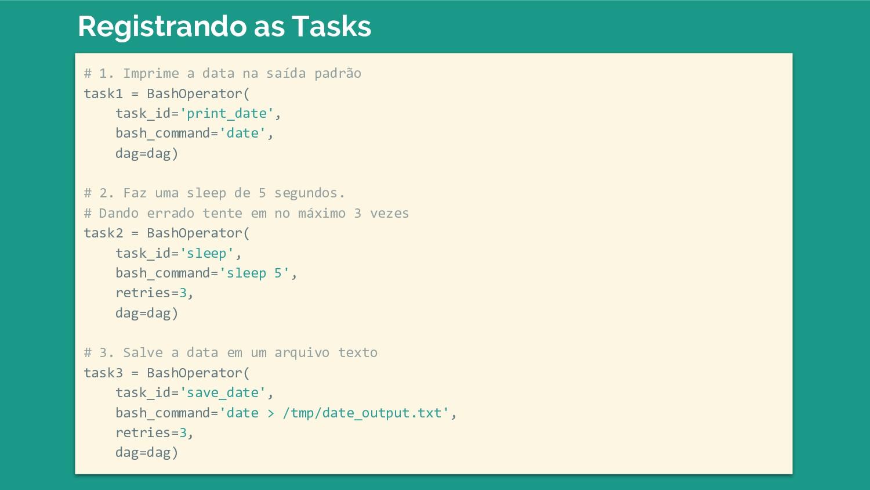 # 1. Imprime a data na saída padrão task1 = Bas...