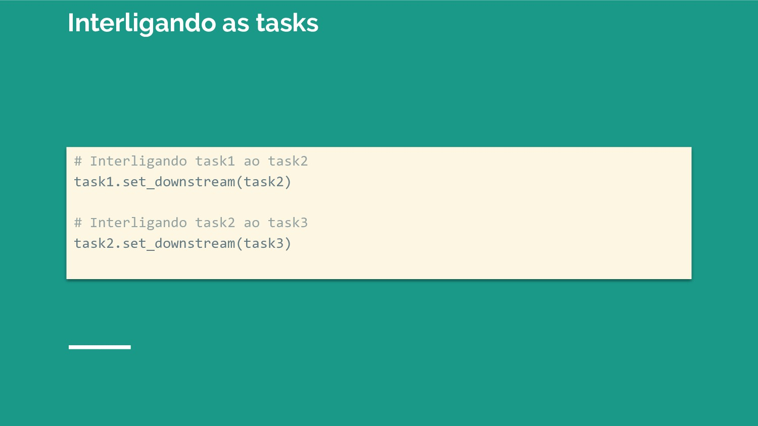 # Interligando task1 ao task2 task1.set_downstr...