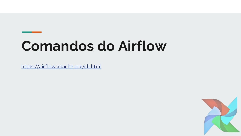 Comandos do Airflow https://airflow.apache.org/...