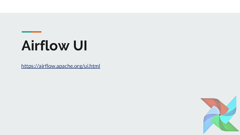 Airflow UI https://airflow.apache.org/ui.html