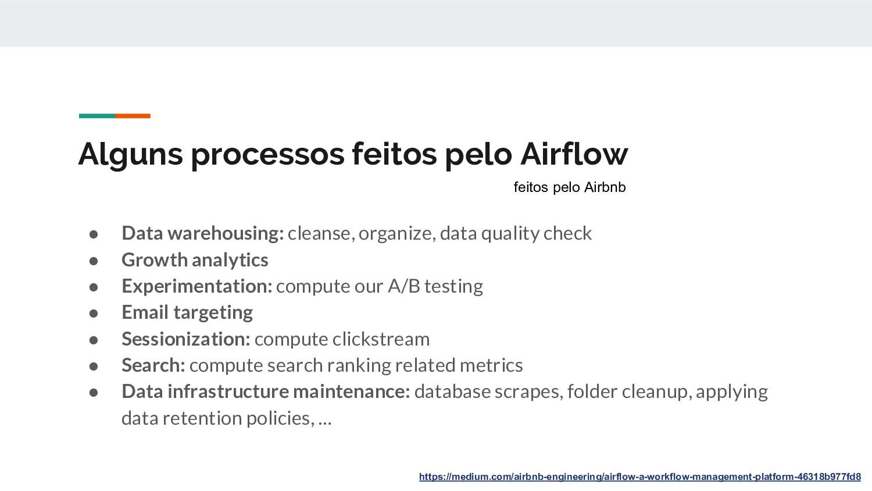 Alguns processos feitos pelo Airflow ● Data war...