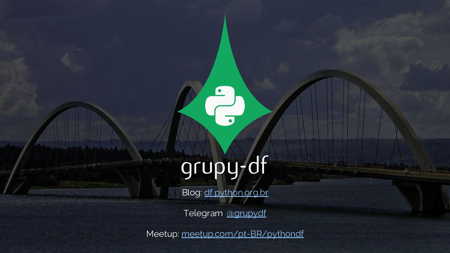 Blog: df.python.org.br Telegram: @grupydf Meetu...