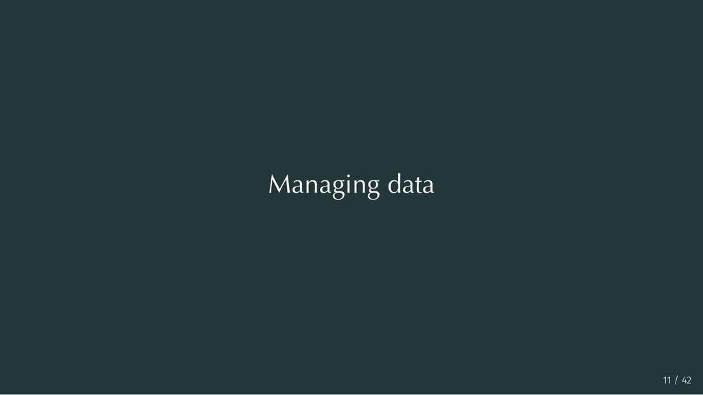 Managing data 11 / 42