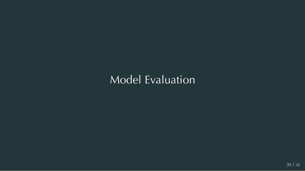 Model Evaluation 30 / 42