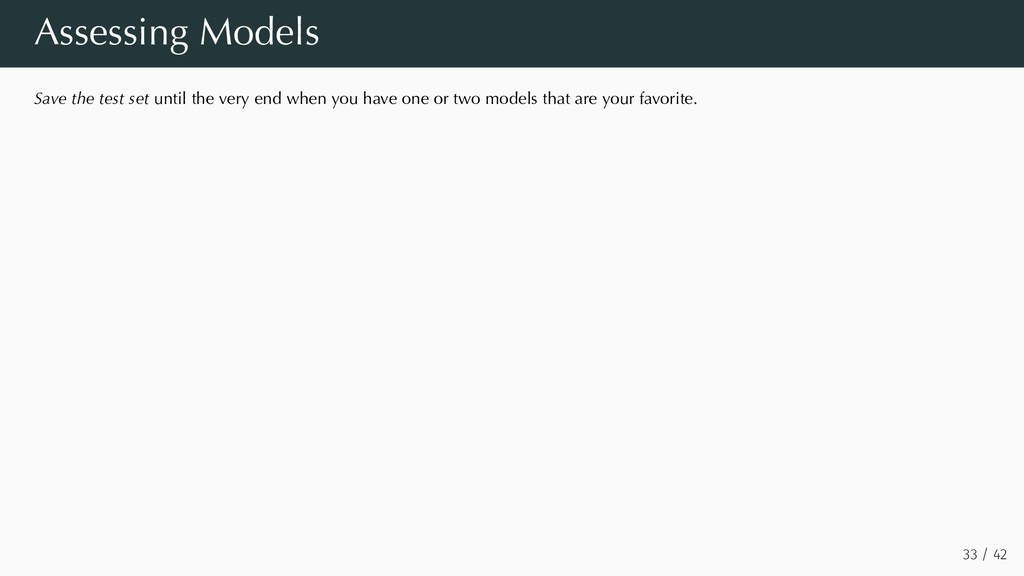 Assessing Models Save the test set until the ve...