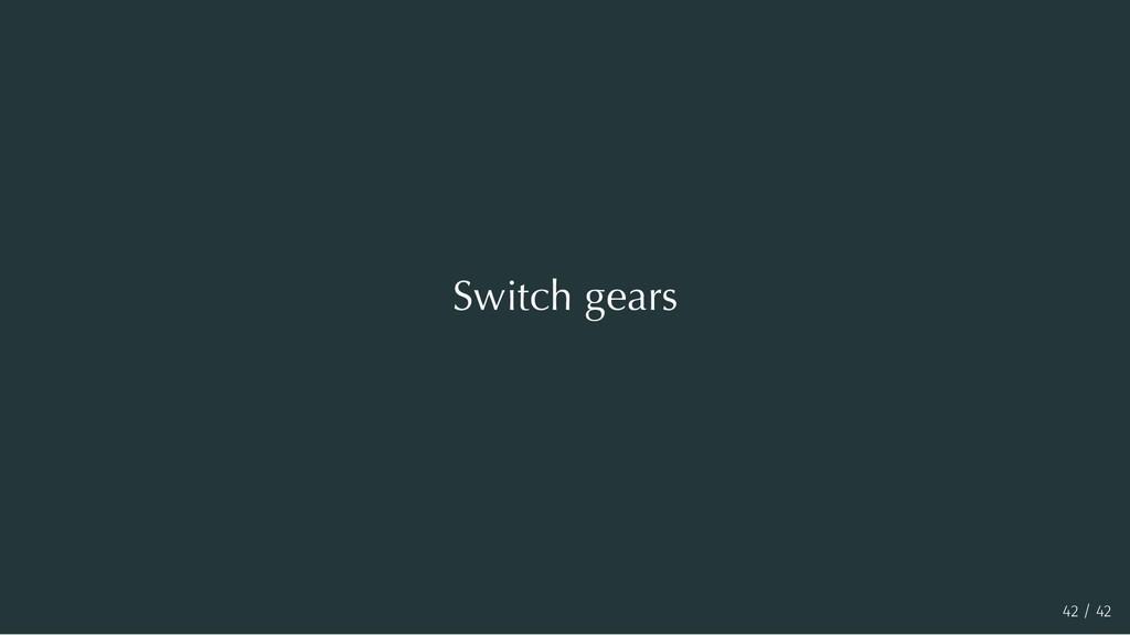 Switch gears 42 / 42