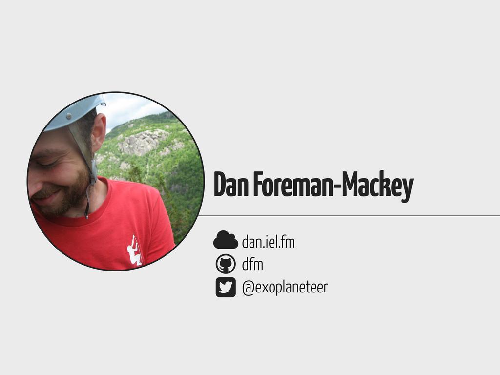    dan.iel.fm dfm @exoplaneteer Dan Foreman-...
