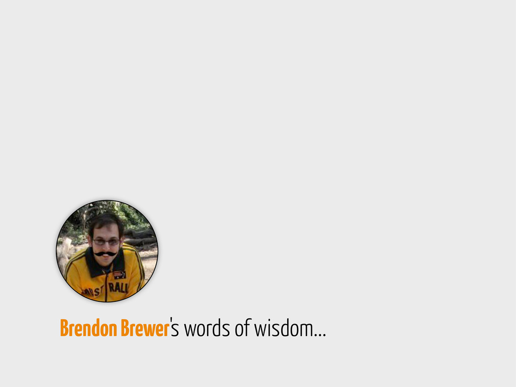 Brendon Brewer's words of wisdom...