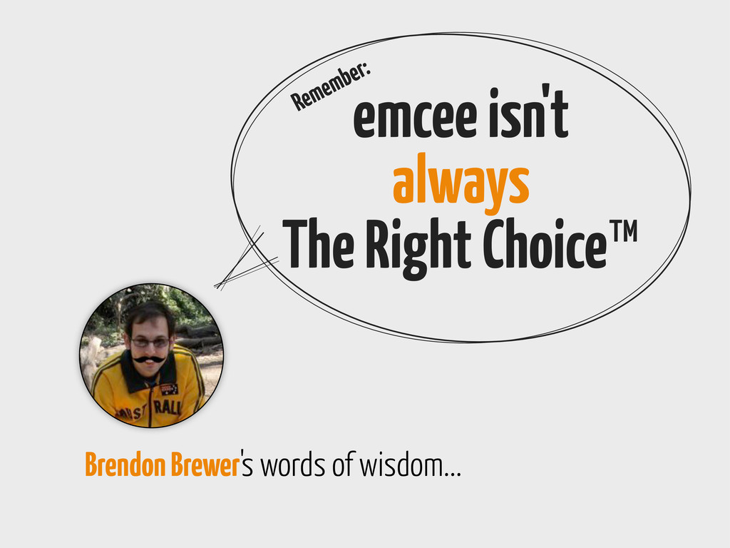 emcee isn't always The Right Choice™ Remember: ...