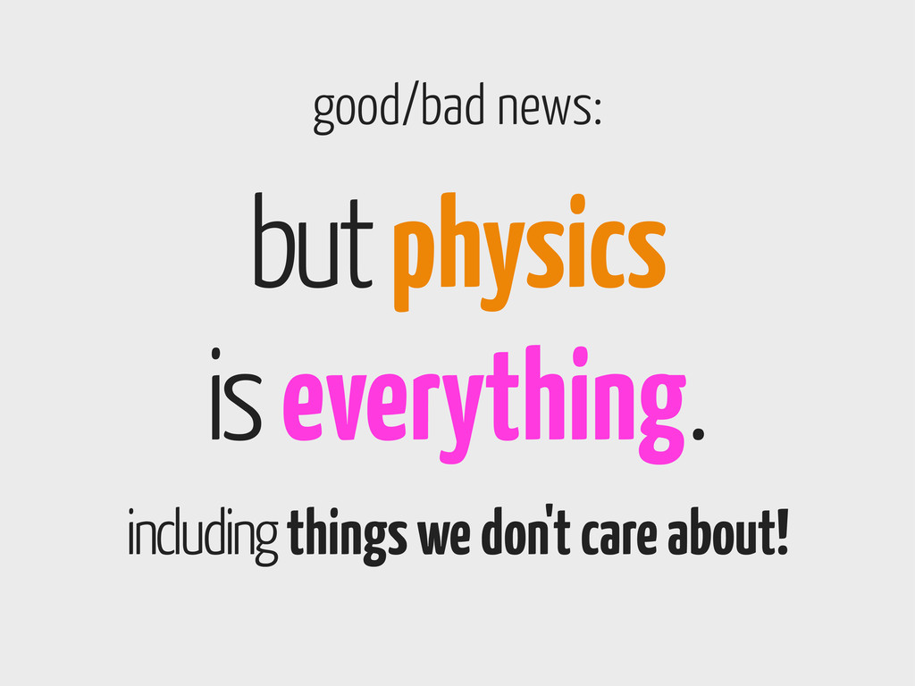 but physics is everything. including things we ...