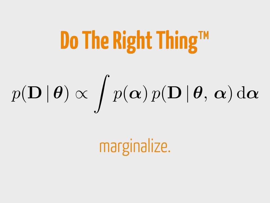 p(D   ✓) / Z p(↵) p(D   ✓, ↵) d↵ marginalize. D...