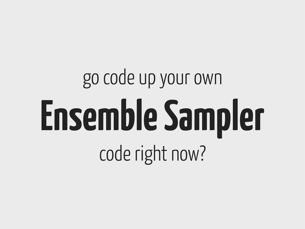 go code up your own Ensemble Sampler code right...