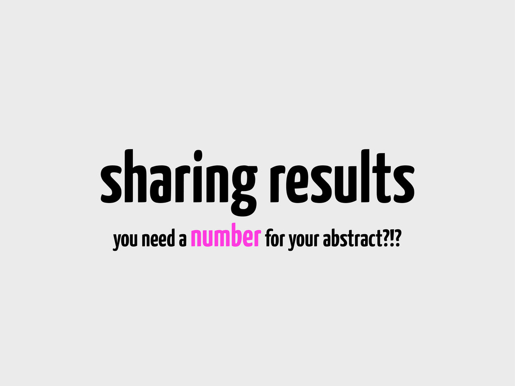 sharing results you need a number for your abst...