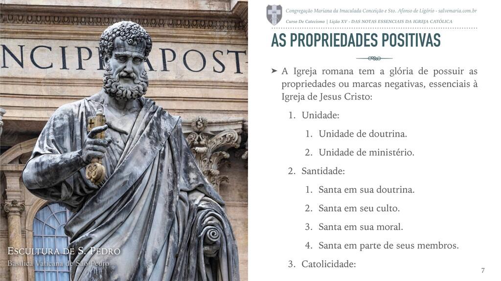 AS PROPRIEDADES POSITIVAS ➤ A Igreja romana tem...