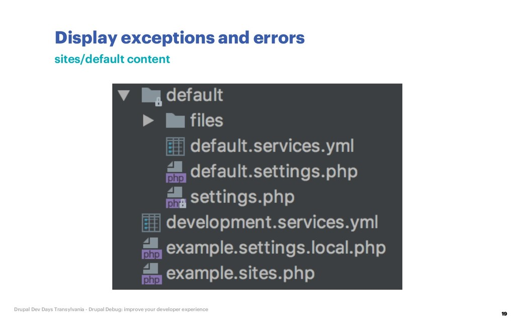 Display exceptions and errors 19 Drupal Dev Day...