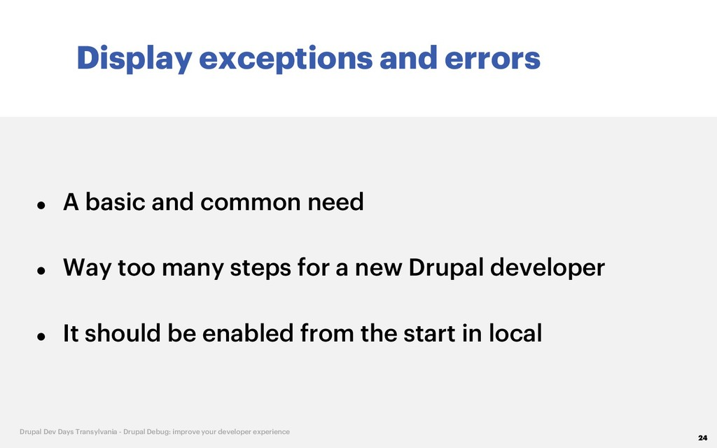Display exceptions and errors 24 Drupal Dev Day...
