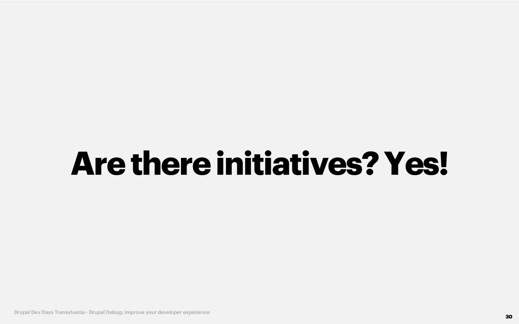 Are thereinitiatives? Yes! 30 Drupal Dev Days T...