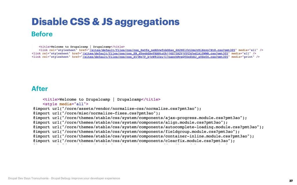 Disable CSS & JS aggregations 37 Drupal Dev Day...