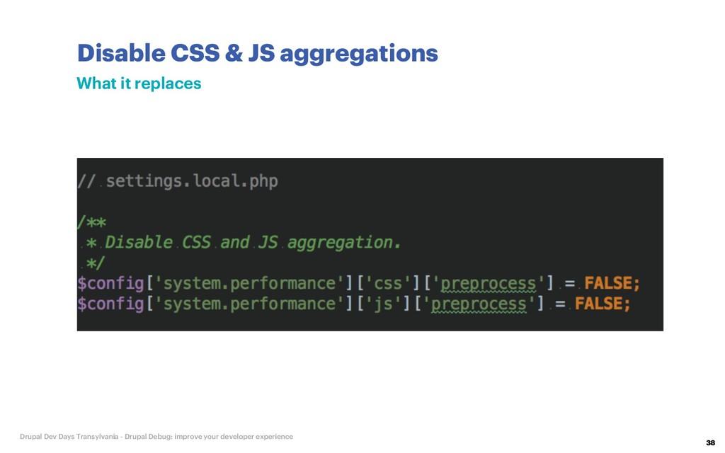 Disable CSS & JS aggregations 38 Drupal Dev Day...
