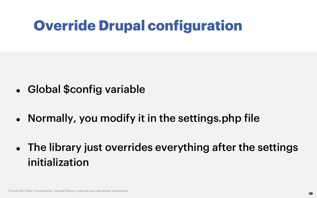 Override Drupal configuration 39 Drupal Dev Day...