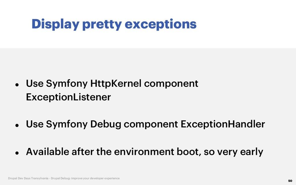 Display pretty exceptions 50 Drupal Dev Days Tr...