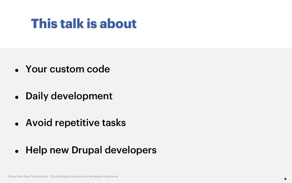 This talk is about 6 Drupal Dev Days Transylvan...