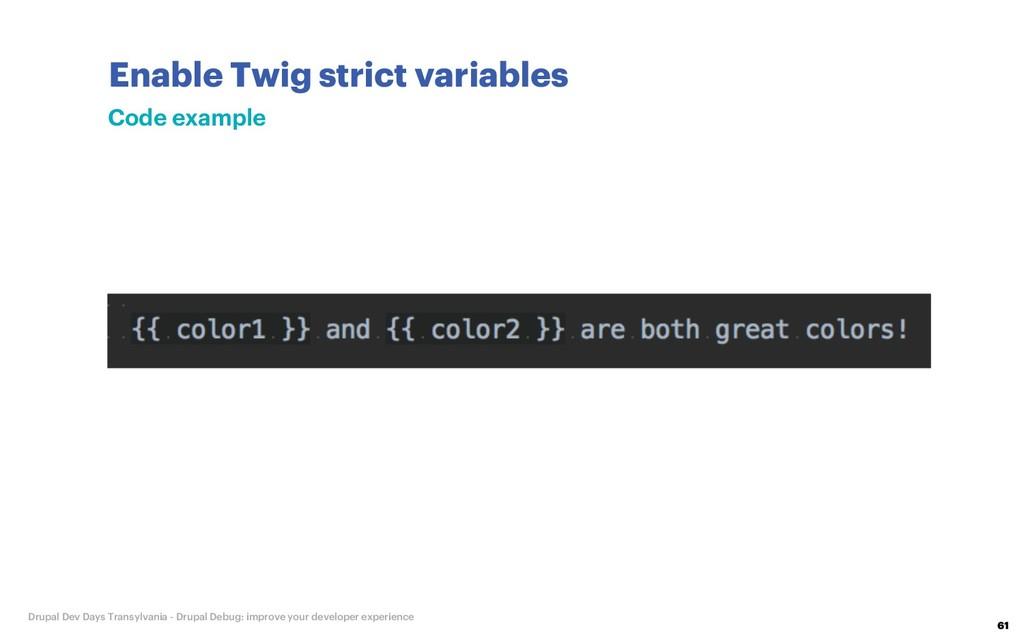 Enable Twig strict variables 61 Drupal Dev Days...