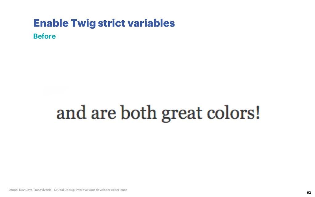 Enable Twig strict variables 62 Drupal Dev Days...