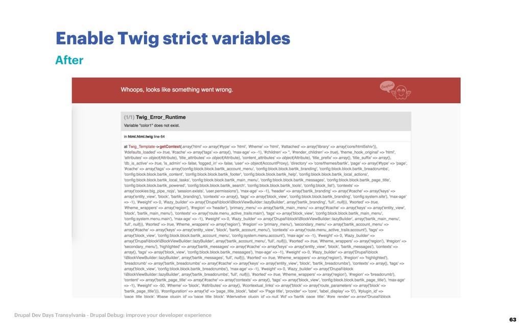 Enable Twig strict variables 63 Drupal Dev Days...