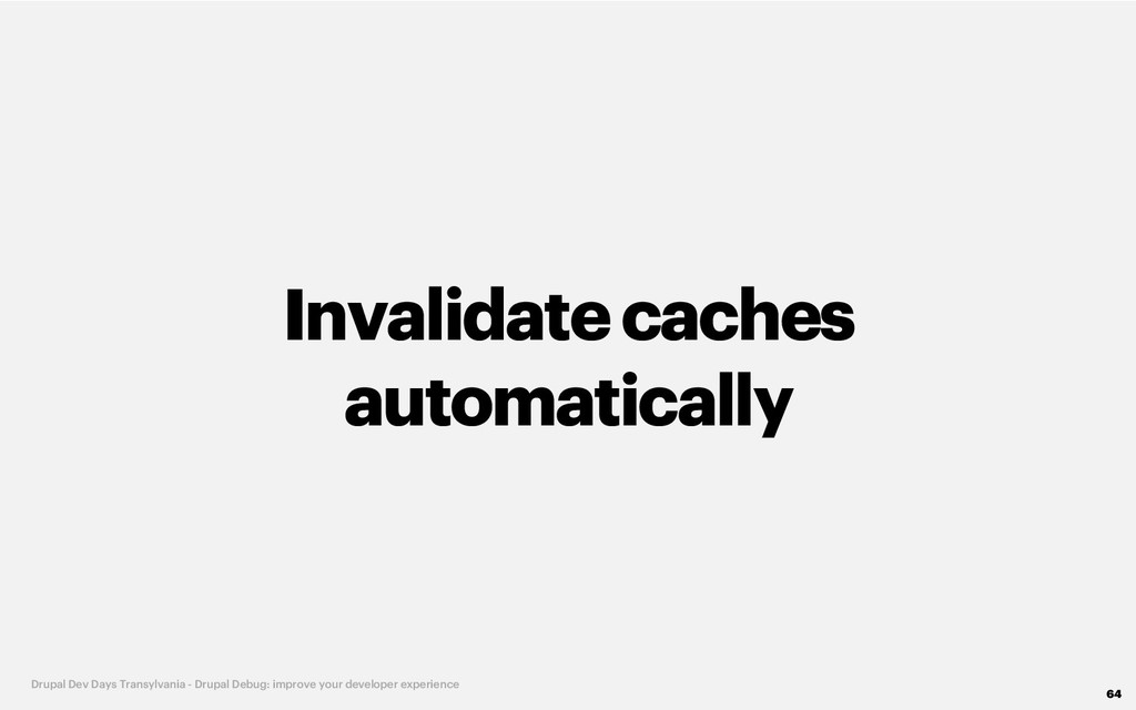 Invalidatecaches automatically 64 Drupal Dev Da...