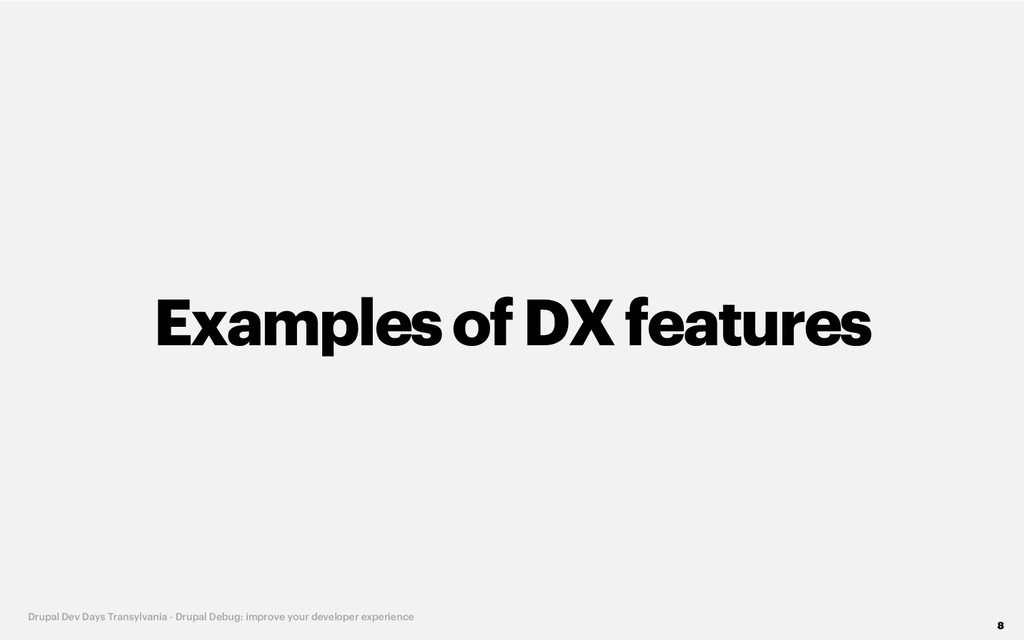 Examplesof DX features 8 Drupal Dev Days Transy...