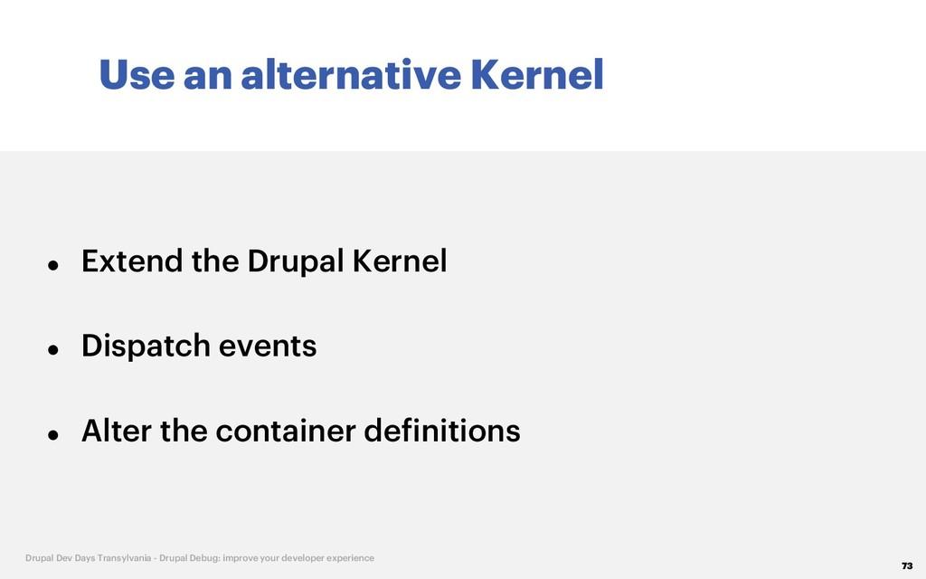 Use an alternative Kernel 73 Drupal Dev Days Tr...