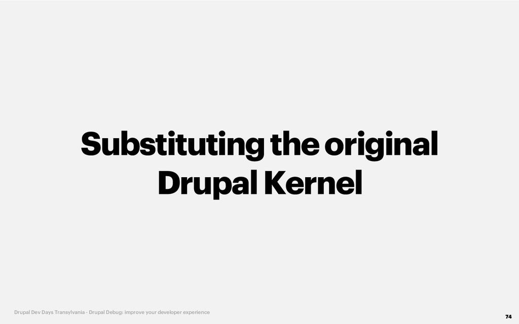 Substitutingthe original DrupalKernel 74 Drupal...