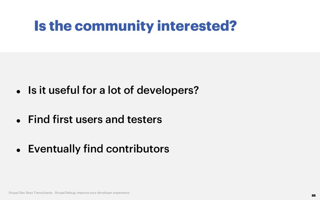 Is the community interested? 88 Drupal Dev Days...
