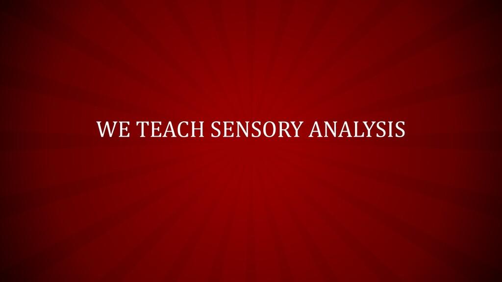 WE TEACH SENSORY ANALYSIS
