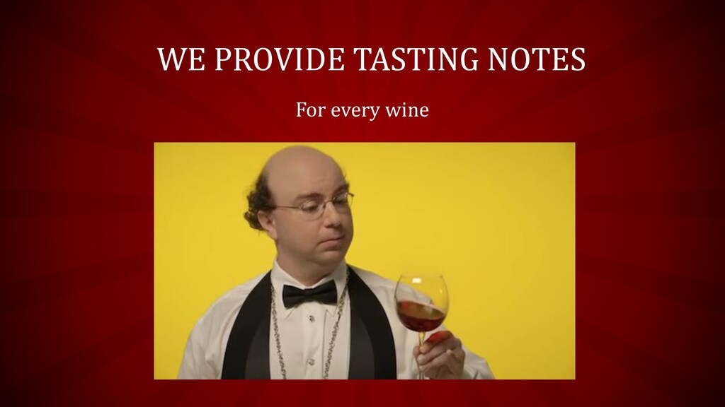 WE PROVIDE TASTING NOTES For every wine
