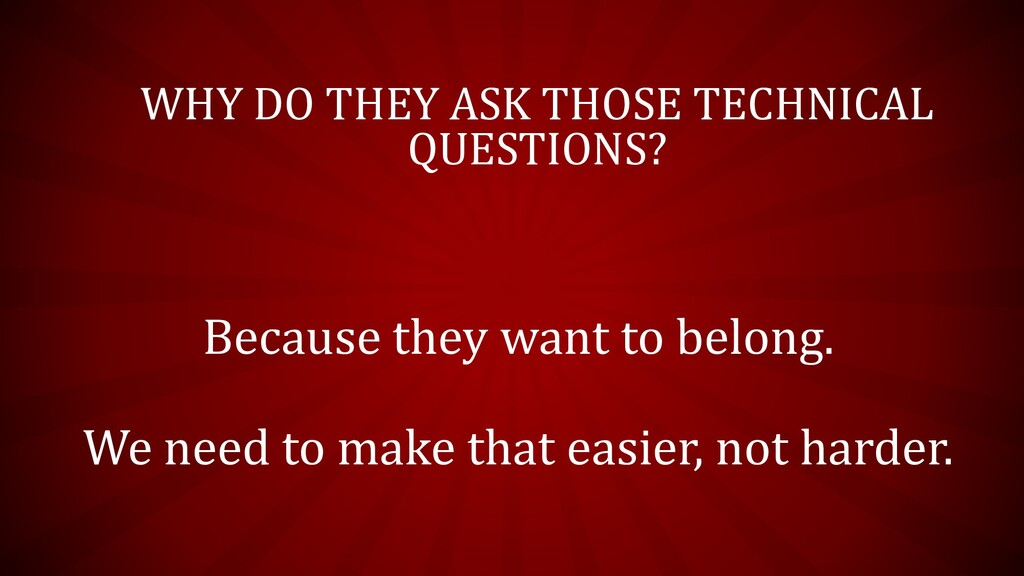 WHY DO THEY ASK THOSE TECHNICAL QUESTIONS? Beca...