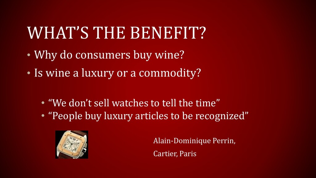 WHAT'S THE BENEFIT? • Why do consumers buy wine...