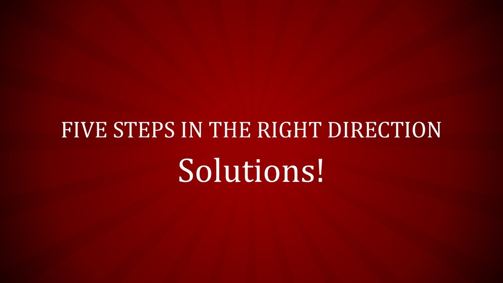 FIVE STEPS IN THE RIGHT DIRECTION Solutions!